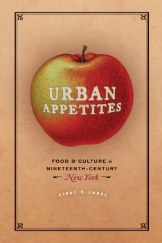 New in Books: Urban Appetites, Food and Culture in Nineteenth-Century New York